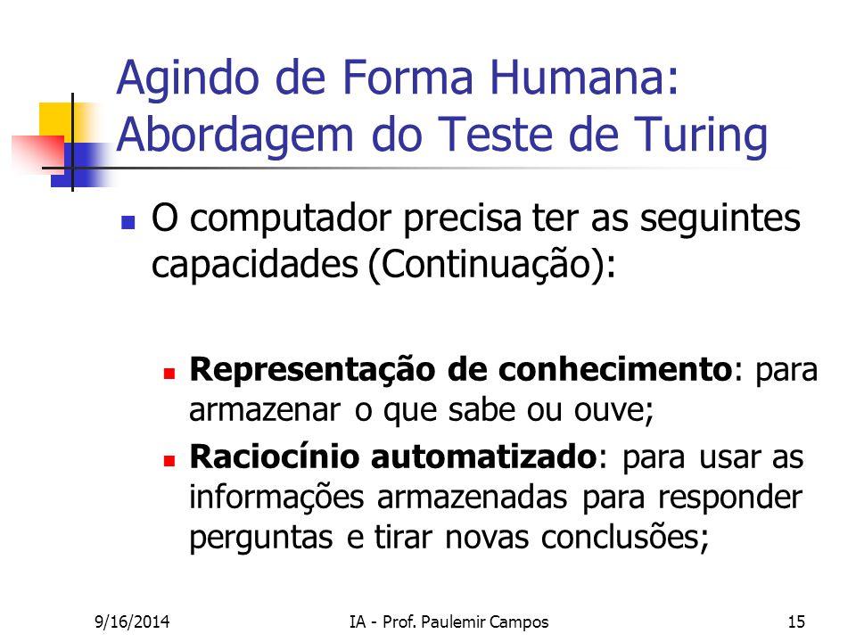 9/16/2014IA - Prof. Paulemir Campos15 Agindo de Forma Humana: Abordagem do Teste de Turing O computador precisa ter as seguintes capacidades (Continua