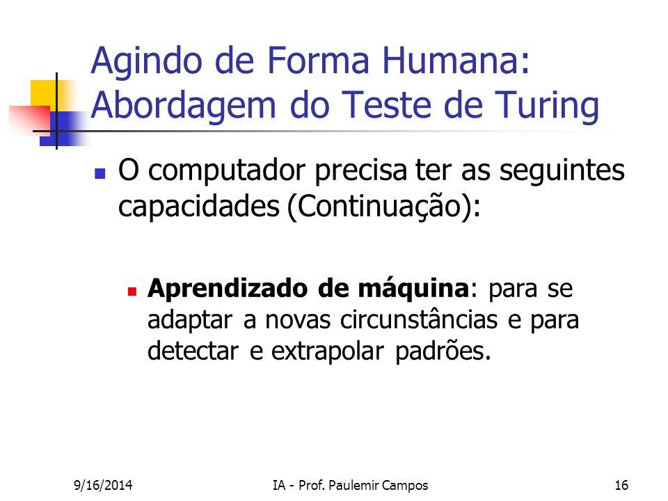9/16/2014IA - Prof. Paulemir Campos16 Agindo de Forma Humana: Abordagem do Teste de Turing O computador precisa ter as seguintes capacidades (Continua