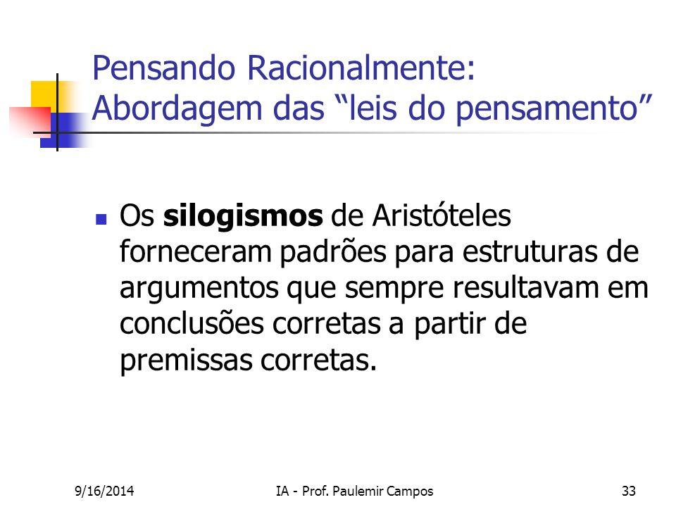"""9/16/2014IA - Prof. Paulemir Campos33 Pensando Racionalmente: Abordagem das """"leis do pensamento"""" Os silogismos de Aristóteles forneceram padrões para"""