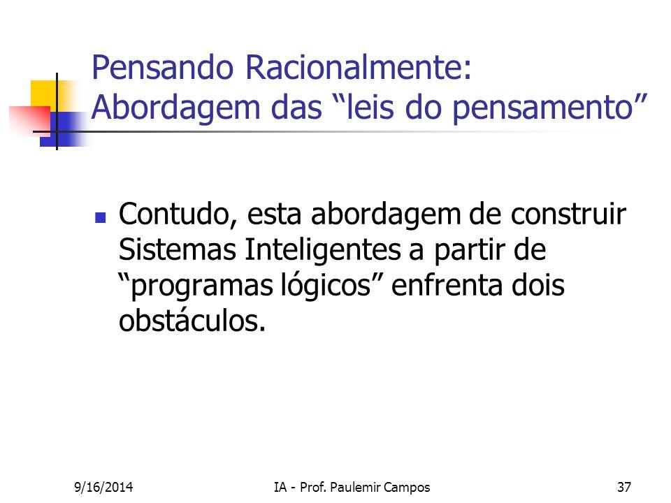 """9/16/2014IA - Prof. Paulemir Campos37 Pensando Racionalmente: Abordagem das """"leis do pensamento"""" Contudo, esta abordagem de construir Sistemas Intelig"""