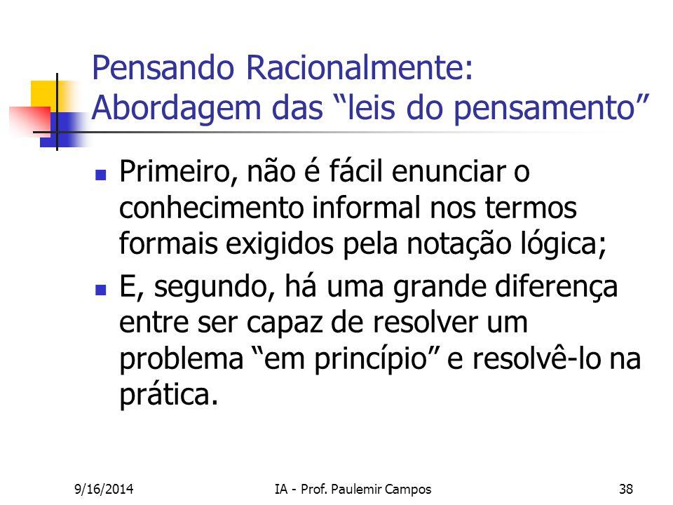 """9/16/2014IA - Prof. Paulemir Campos38 Pensando Racionalmente: Abordagem das """"leis do pensamento"""" Primeiro, não é fácil enunciar o conhecimento informa"""