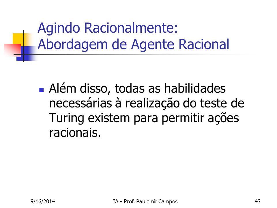 9/16/2014IA - Prof. Paulemir Campos43 Agindo Racionalmente: Abordagem de Agente Racional Além disso, todas as habilidades necessárias à realização do