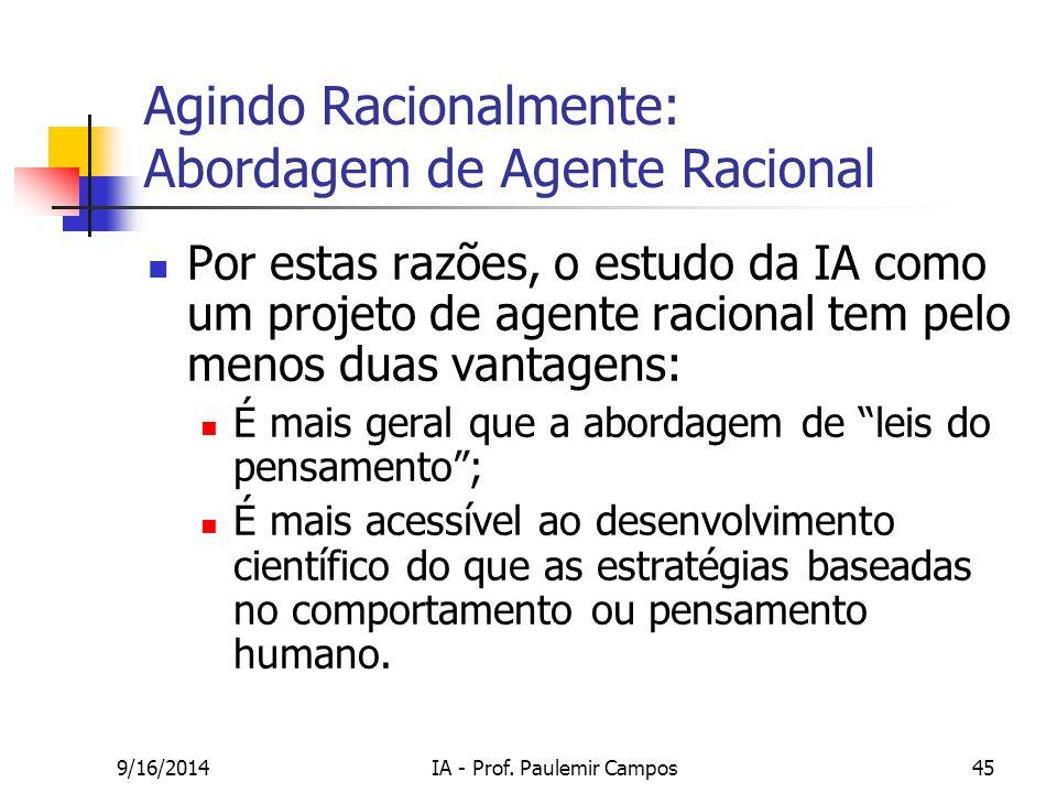 9/16/2014IA - Prof. Paulemir Campos45 Agindo Racionalmente: Abordagem de Agente Racional Por estas razões, o estudo da IA como um projeto de agente ra