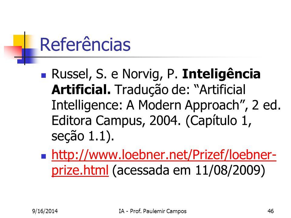 """9/16/2014IA - Prof. Paulemir Campos46 Referências Russel, S. e Norvig, P. Inteligência Artificial. Tradução de: """"Artificial Intelligence: A Modern App"""
