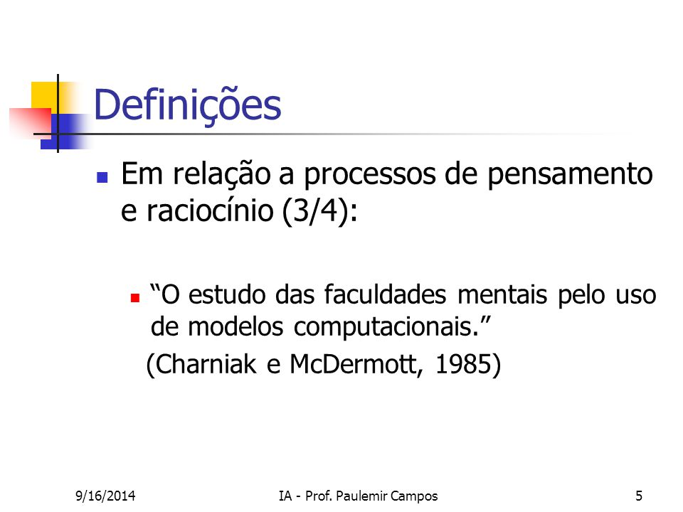 """9/16/2014IA - Prof. Paulemir Campos5 Definições Em relação a processos de pensamento e raciocínio (3/4): """"O estudo das faculdades mentais pelo uso de"""