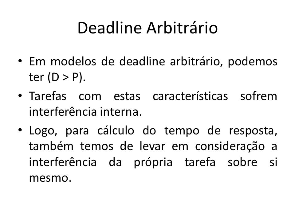 Deadline Arbitrário Em modelos de deadline arbitrário, podemos ter (D > P).