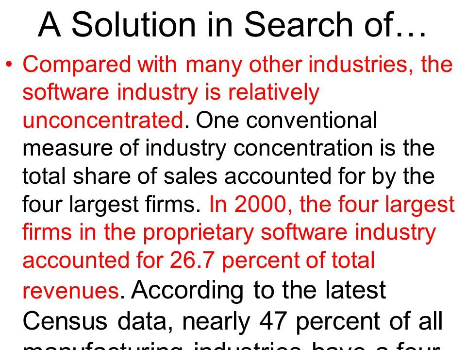 A Solution in Search of… Compared with many other industries, the software industry is relatively unconcentrated.