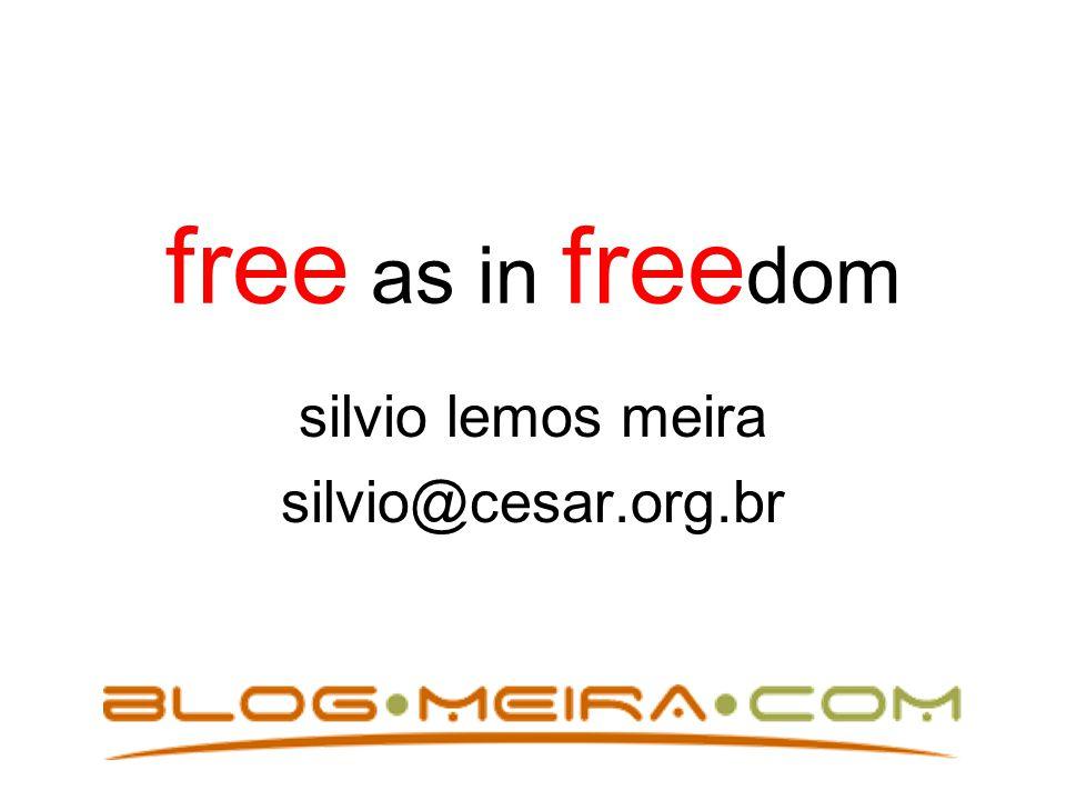 free as in free dom silvio lemos meira silvio@cesar.org.br