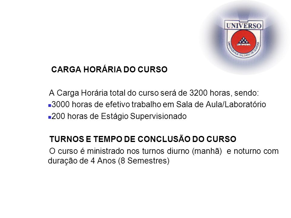 CARGA HORÁRIA DO CURSO A Carga Horária total do curso será de 3200 horas, sendo: 3000 horas de efetivo trabalho em Sala de Aula/Laboratório 200 horas