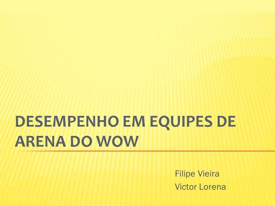 DESEMPENHO EM EQUIPES DE ARENA DO WOW Filipe Vieira Victor Lorena