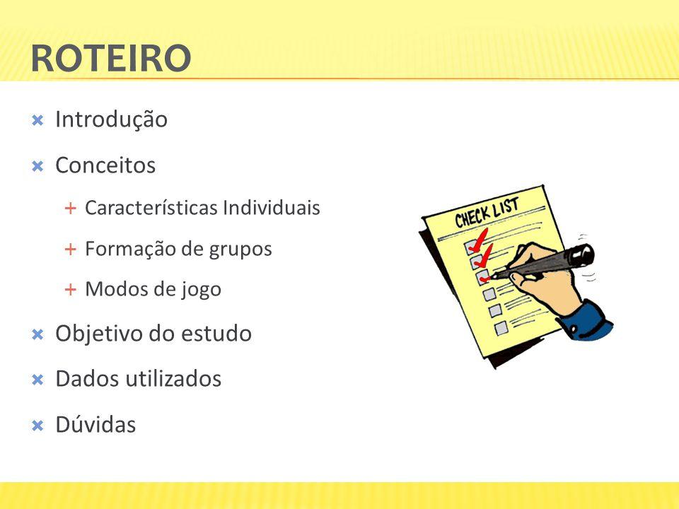 ROTEIRO  Introdução  Conceitos  Características Individuais  Formação de grupos  Modos de jogo  Objetivo do estudo  Dados utilizados  Dúvidas