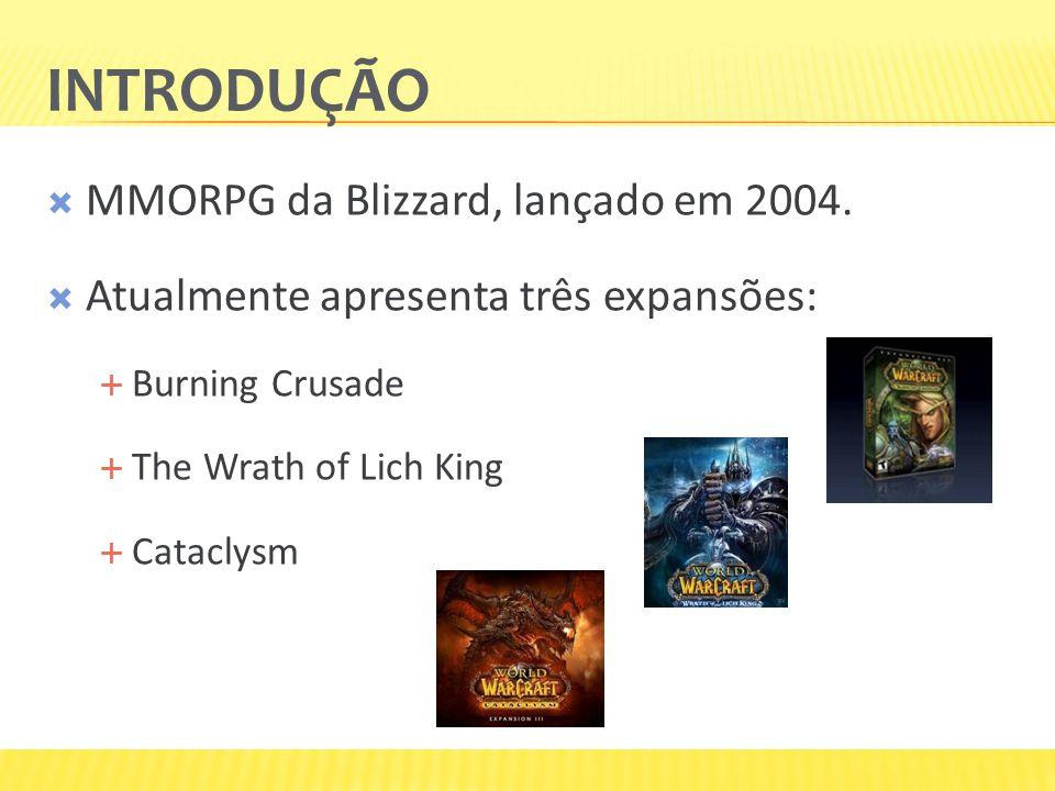 INTRODUÇÃO  MMORPG da Blizzard, lançado em 2004.  Atualmente apresenta três expansões:  Burning Crusade  The Wrath of Lich King  Cataclysm