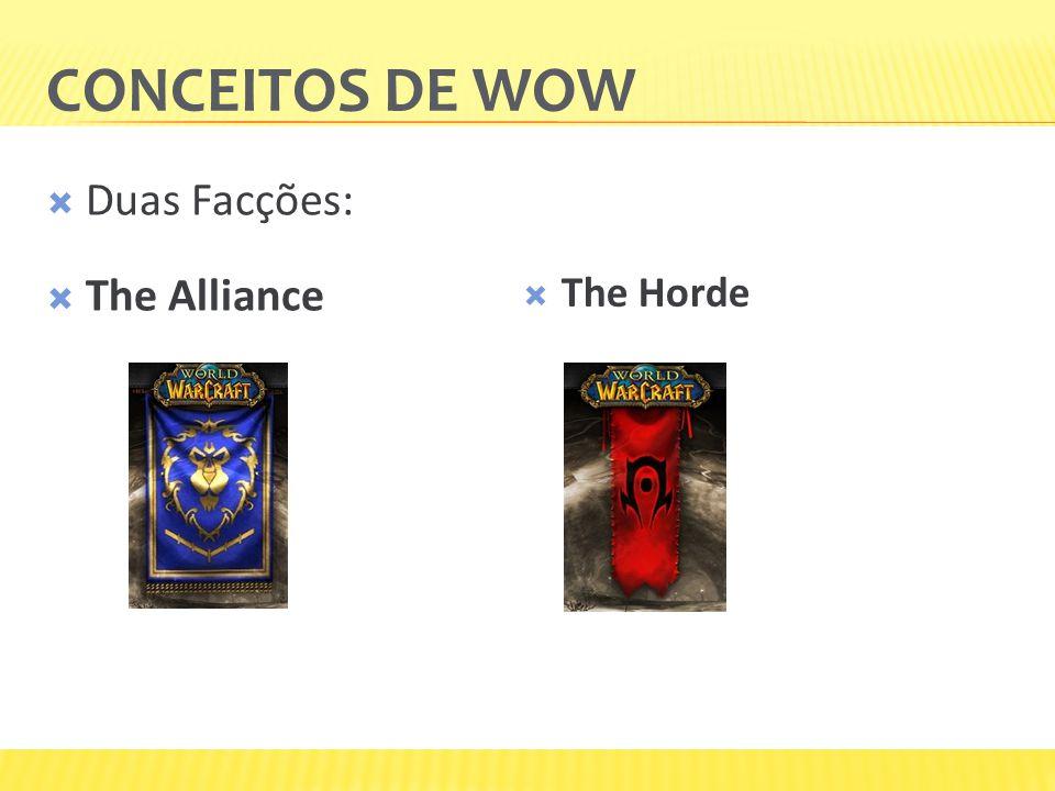 CONCEITOS DE WOW  Duas Facções:  The Alliance  The Horde