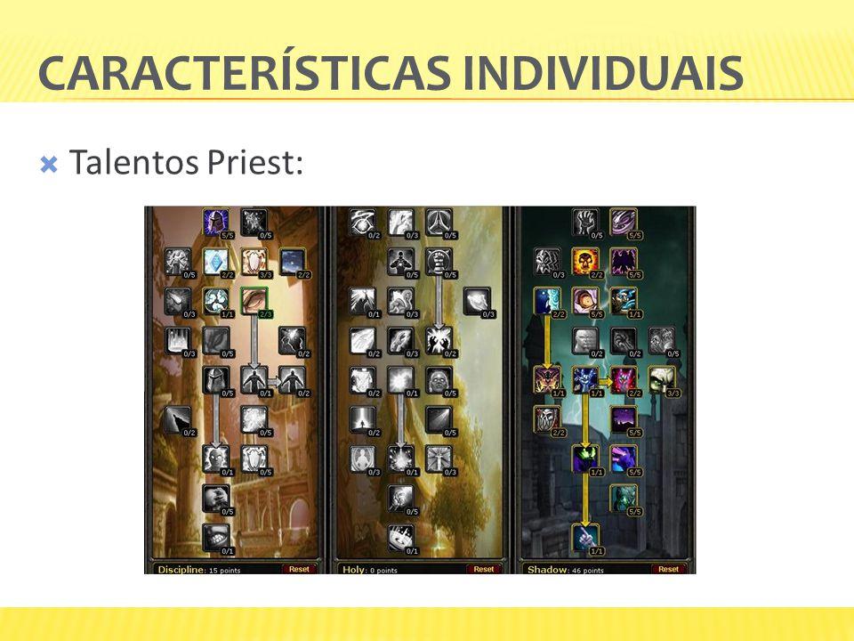 CARACTERÍSTICAS INDIVIDUAIS  Talentos Priest:
