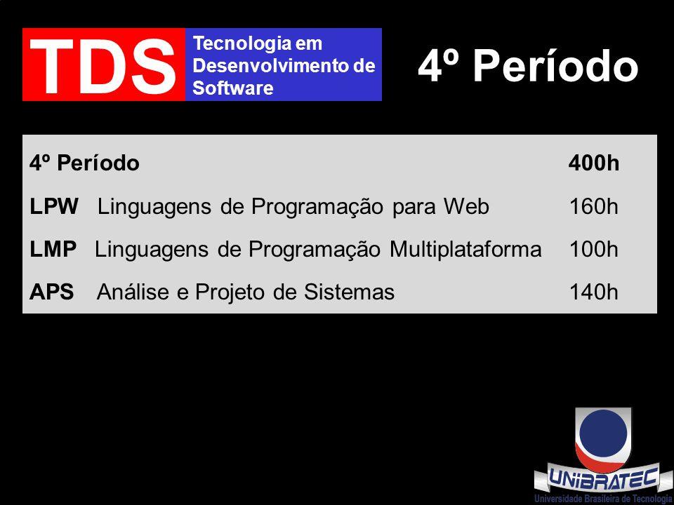 Tecnologia em Desenvolvimento de Software TDS 4º Período 4º Período400h LPW Linguagens de Programação para Web160h LMP Linguagens de Programação Multiplataforma100h APS Análise e Projeto de Sistemas140h