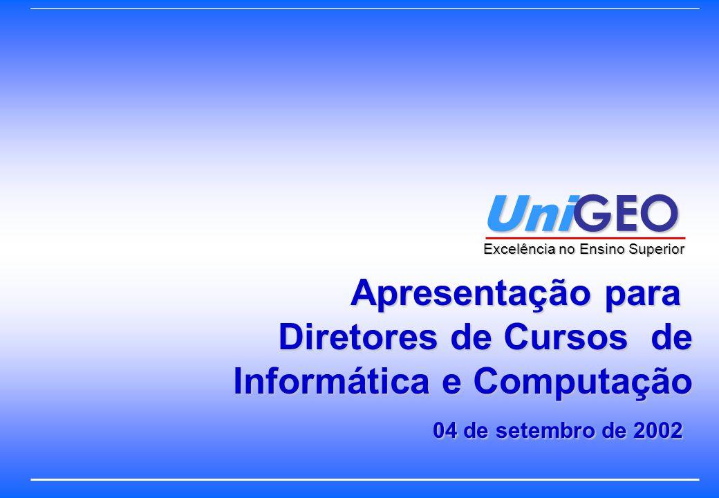 Uni GEO Excelência no Ensino Superior Excelência no Ensino Superior Apresentação para Diretores de Cursos de Informática e Computação 04 de setembro de 2002