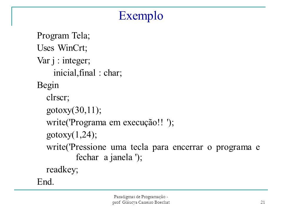 Paradigmas de Programação - prof Gláucya Carreiro Boechat 21 Program Tela; Uses WinCrt; Var j : integer; inicial,final : char; Begin clrscr; gotoxy(30,11); write( Programa em execução!.