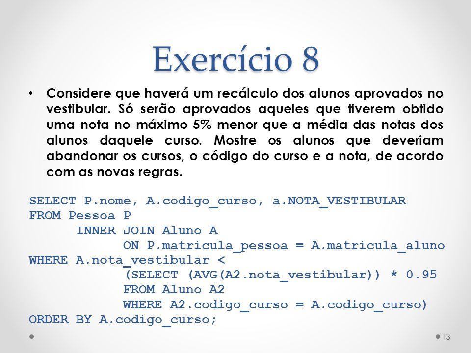 Exercício 8 Considere que haverá um recálculo dos alunos aprovados no vestibular.