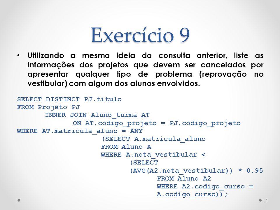 Exercício 9 Utilizando a mesma ideia da consulta anterior, liste as informações dos projetos que devem ser cancelados por apresentar qualquer tipo de