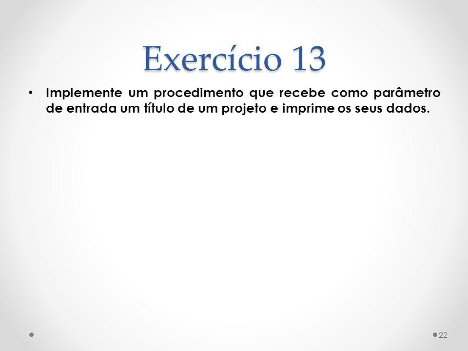 Exercício 13 Implemente um procedimento que recebe como parâmetro de entrada um título de um projeto e imprime os seus dados. 22
