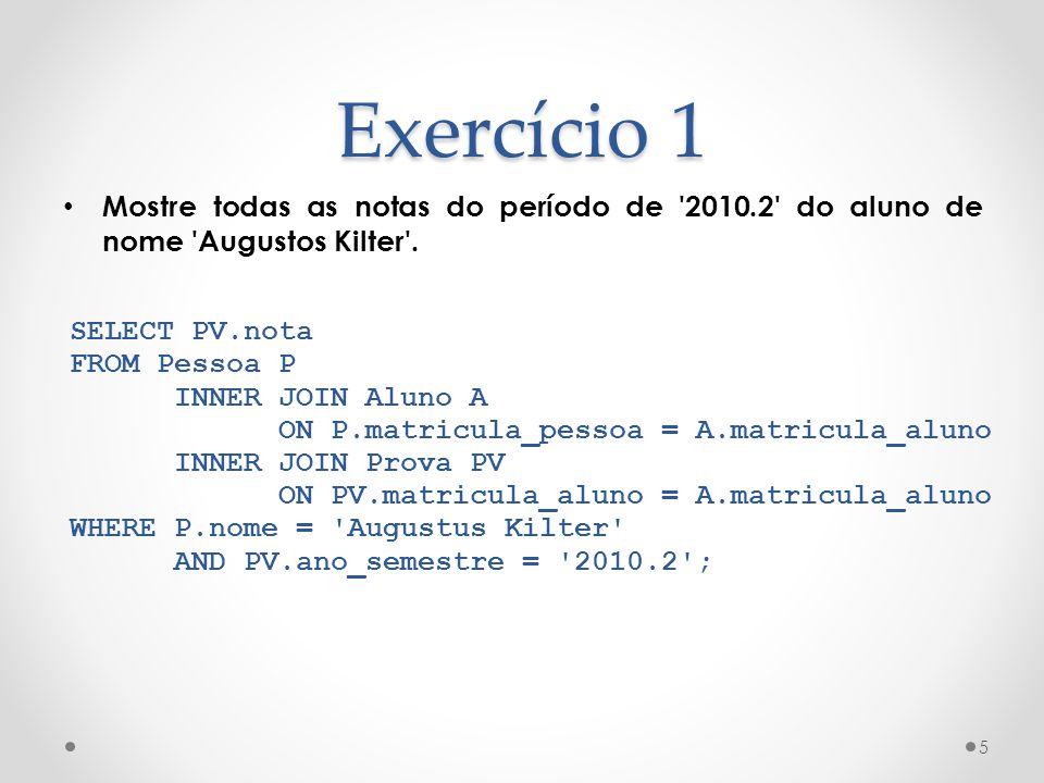 Exercício 1 Mostre todas as notas do período de 2010.2 do aluno de nome Augustos Kilter .