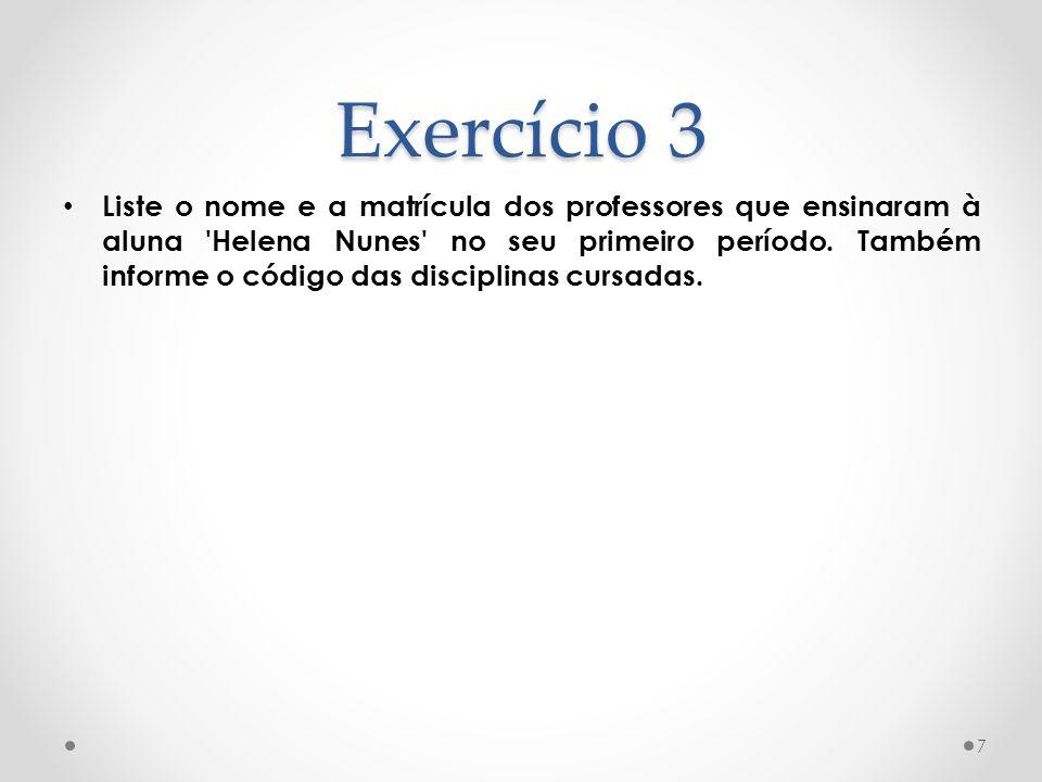 Exercício 3 Liste o nome e a matrícula dos professores que ensinaram à aluna 'Helena Nunes' no seu primeiro período. Também informe o código das disci