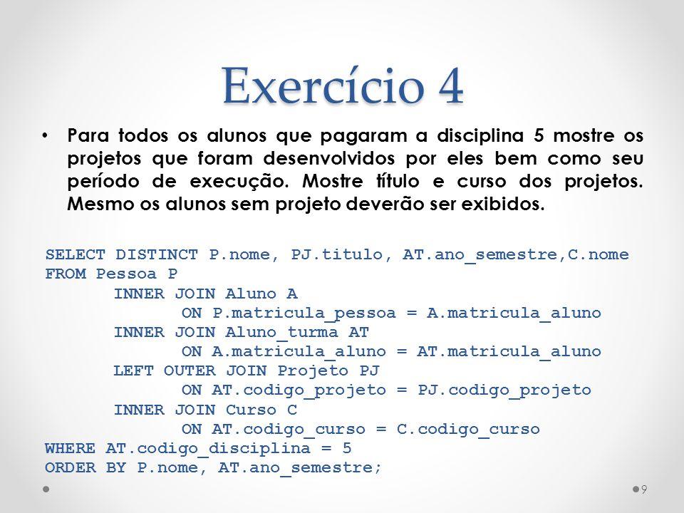 Exercício 4 Para todos os alunos que pagaram a disciplina 5 mostre os projetos que foram desenvolvidos por eles bem como seu período de execução. Most