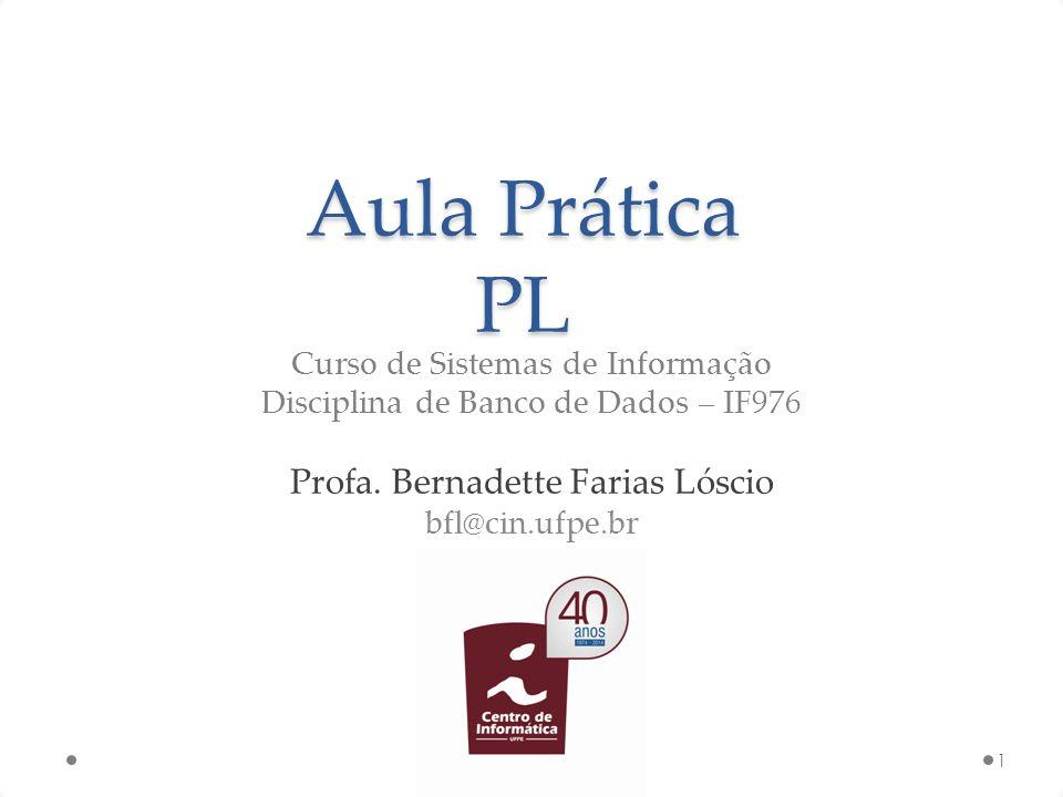Aula Prática PL 1 Curso de Sistemas de Informação Disciplina de Banco de Dados – IF976 Profa. Bernadette Farias Lóscio bfl@cin.ufpe.br