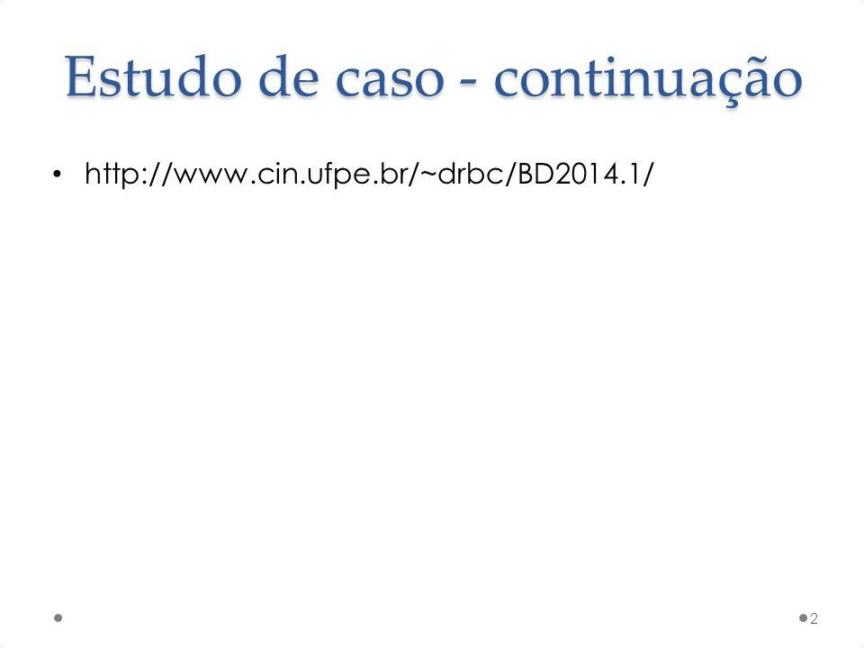 Estudo de caso - continuação http://www.cin.ufpe.br/~drbc/BD2014.1/ 2