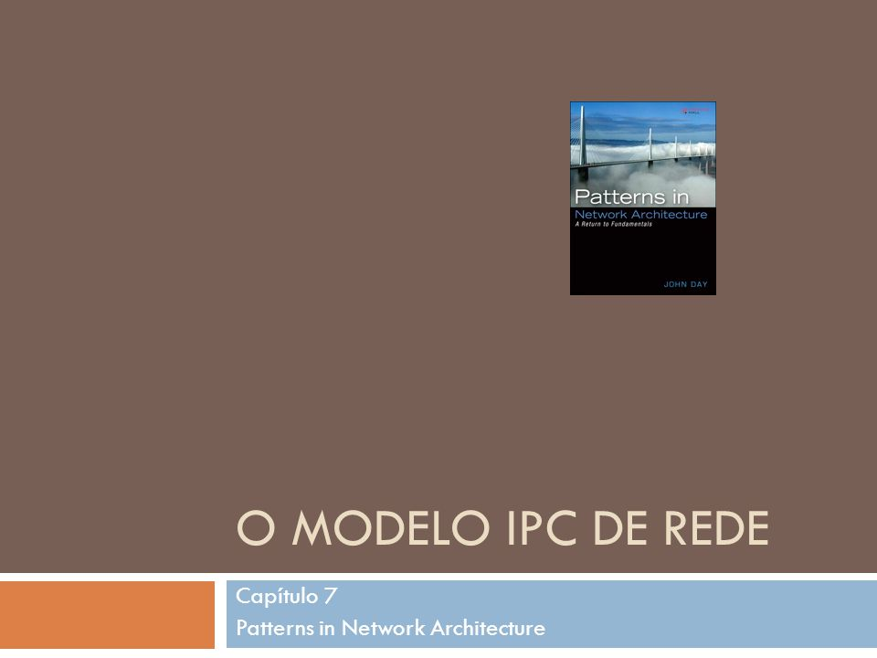 O MODELO IPC DE REDE Capítulo 7 Patterns in Network Architecture