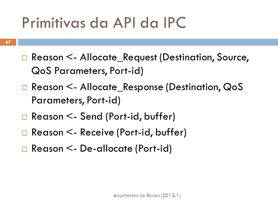 Primitivas da API da IPC Arquitetura de Redes (2013.1) 47  Reason <- Allocate_Request (Destination, Source, QoS Parameters, Port-id)  Reason <- Allo