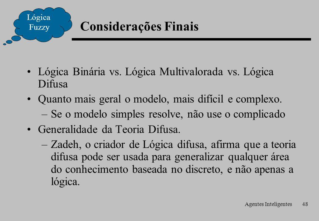 Agentes Inteligentes48 Considerações Finais Lógica Fuzzy Lógica Binária vs.