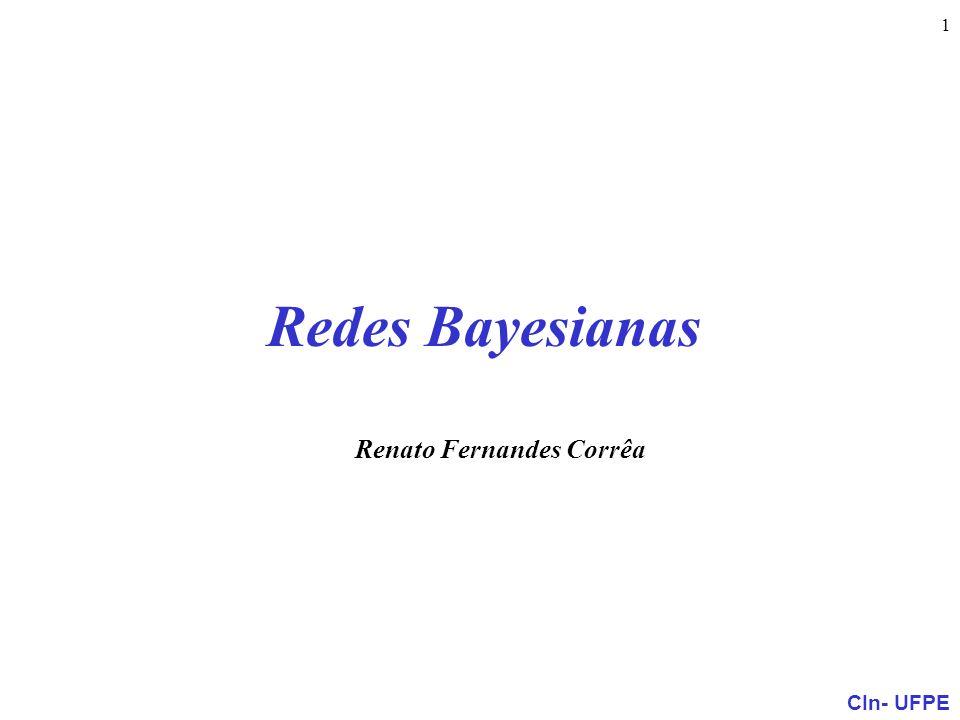 CIn- UFPE 1 Redes Bayesianas Renato Fernandes Corrêa