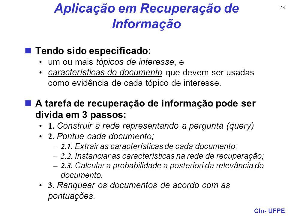 CIn- UFPE 23 Aplicação em Recuperação de Informação Tendo sido especificado: um ou mais tópicos de interesse, e características do documento que devem