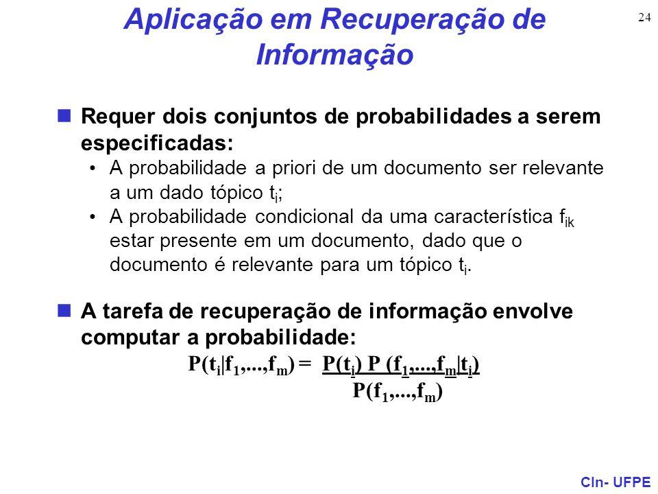 CIn- UFPE 24 Aplicação em Recuperação de Informação Requer dois conjuntos de probabilidades a serem especificadas: A probabilidade a priori de um docu