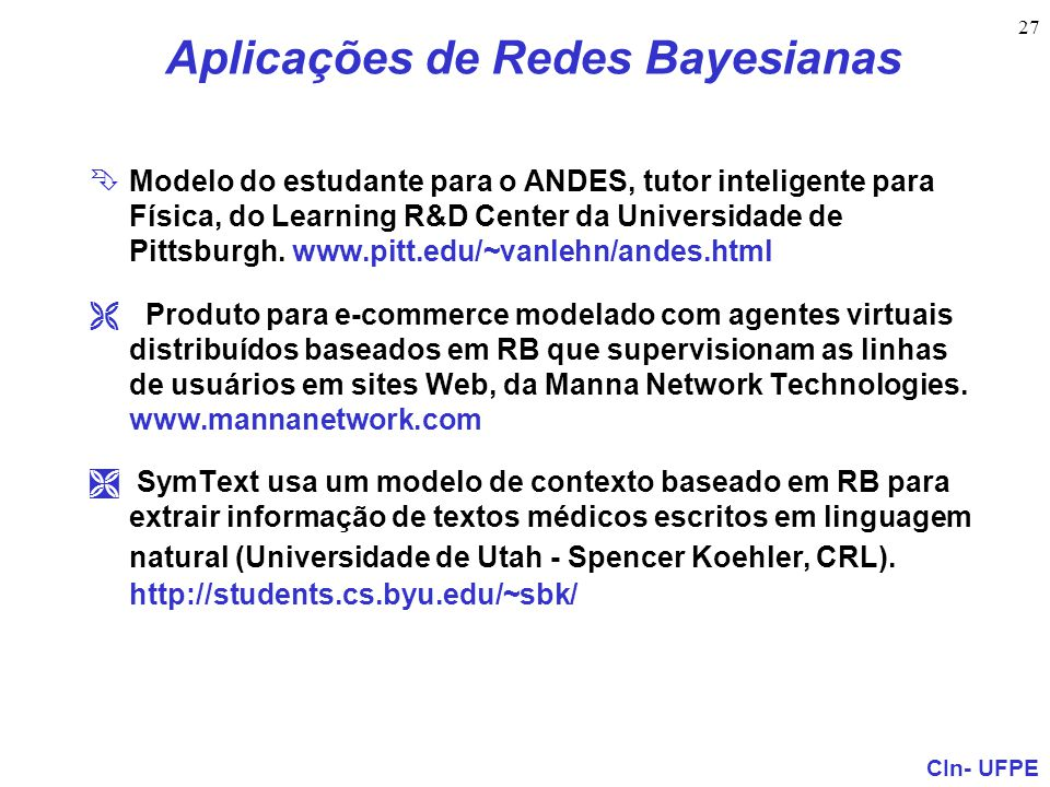 CIn- UFPE 27 Aplicações de Redes Bayesianas ÊModelo do estudante para o ANDES, tutor inteligente para Física, do Learning R&D Center da Universidade d