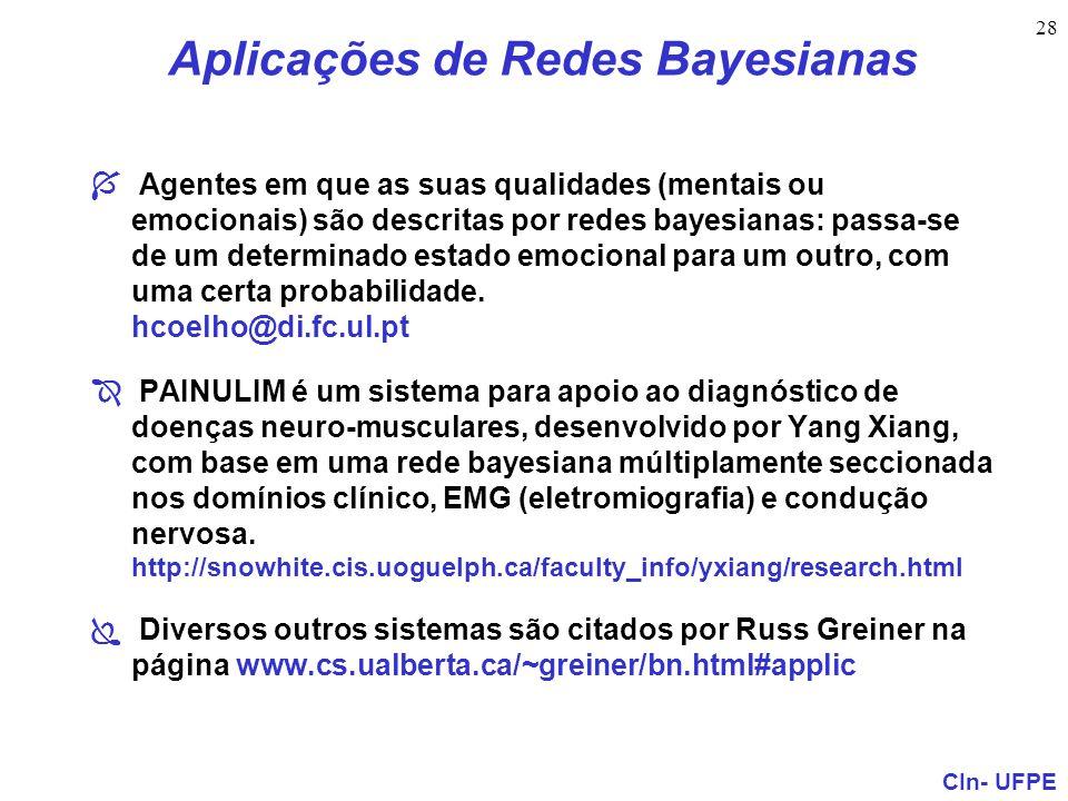 CIn- UFPE 28 Aplicações de Redes Bayesianas Í Agentes em que as suas qualidades (mentais ou emocionais) são descritas por redes bayesianas: passa-se d