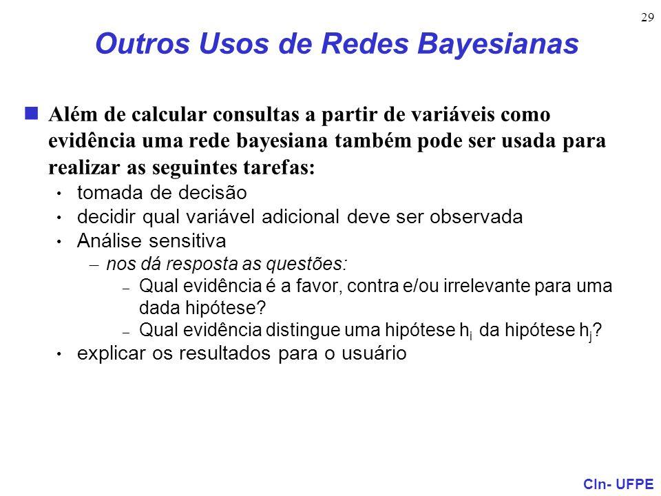CIn- UFPE 29 Outros Usos de Redes Bayesianas Além de calcular consultas a partir de variáveis como evidência uma rede bayesiana também pode ser usada