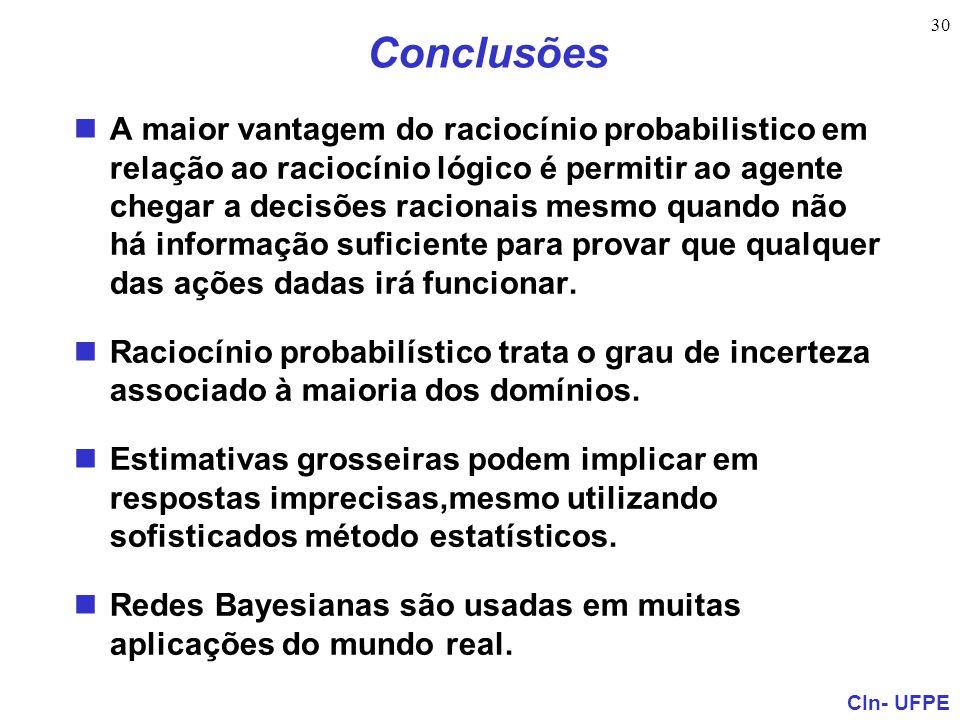 CIn- UFPE 30 Conclusões A maior vantagem do raciocínio probabilistico em relação ao raciocínio lógico é permitir ao agente chegar a decisões racionais