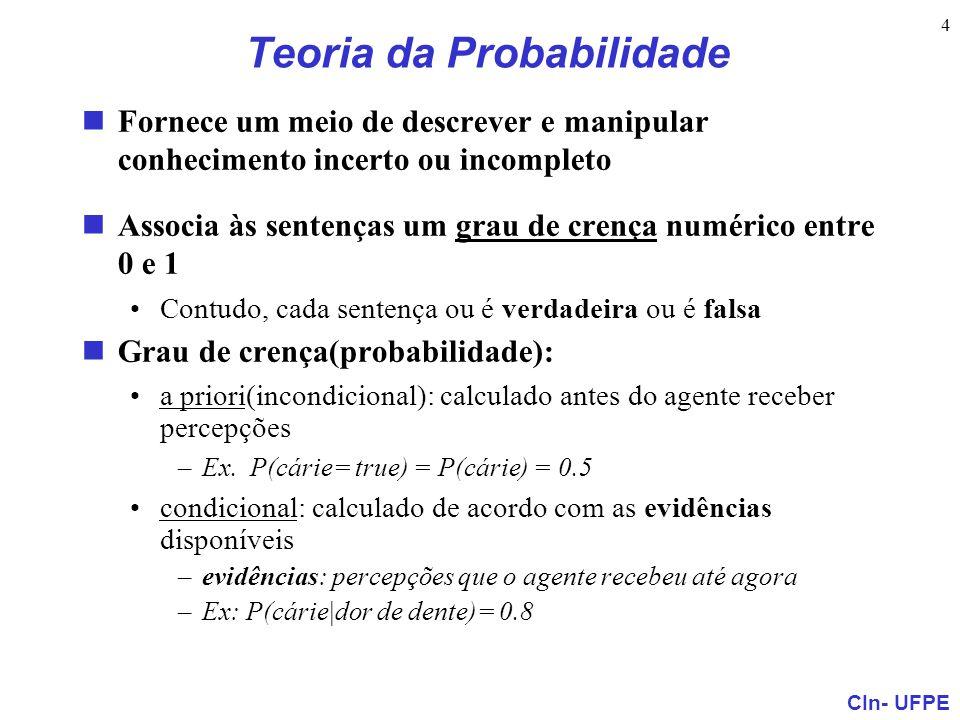 CIn- UFPE 4 Teoria da Probabilidade Fornece um meio de descrever e manipular conhecimento incerto ou incompleto Associa às sentenças um grau de crença