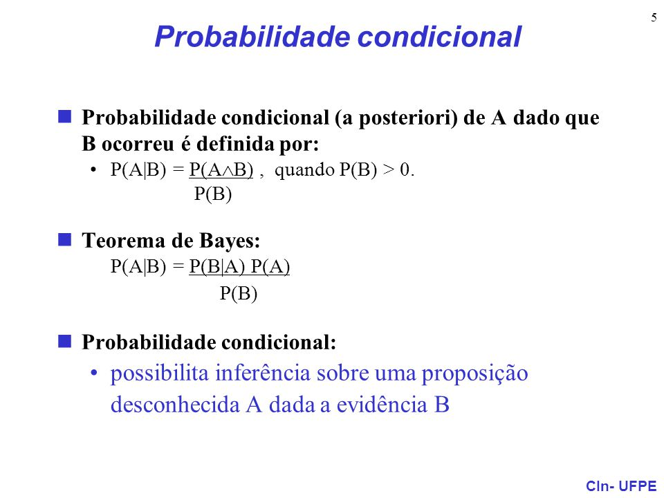 CIn- UFPE 5 Probabilidade condicional Probabilidade condicional (a posteriori) de A dado que B ocorreu é definida por: P(A|B) = P(A  B), quando P(B)