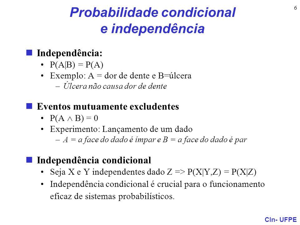 CIn- UFPE 6 Probabilidade condicional e independência Independência: P(A|B) = P(A) Exemplo: A = dor de dente e B=úlcera –Úlcera não causa dor de dente