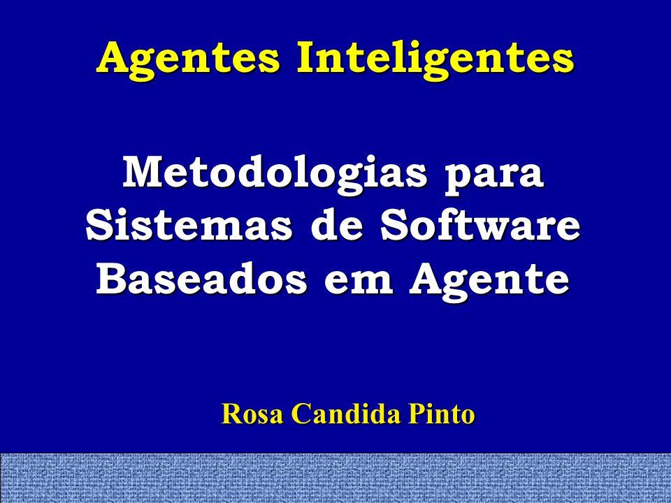 Agentes Inteligentes Rosa Candida Pinto Rosa Candida Pinto Metodologias para Sistemas de Software Baseados em Agente