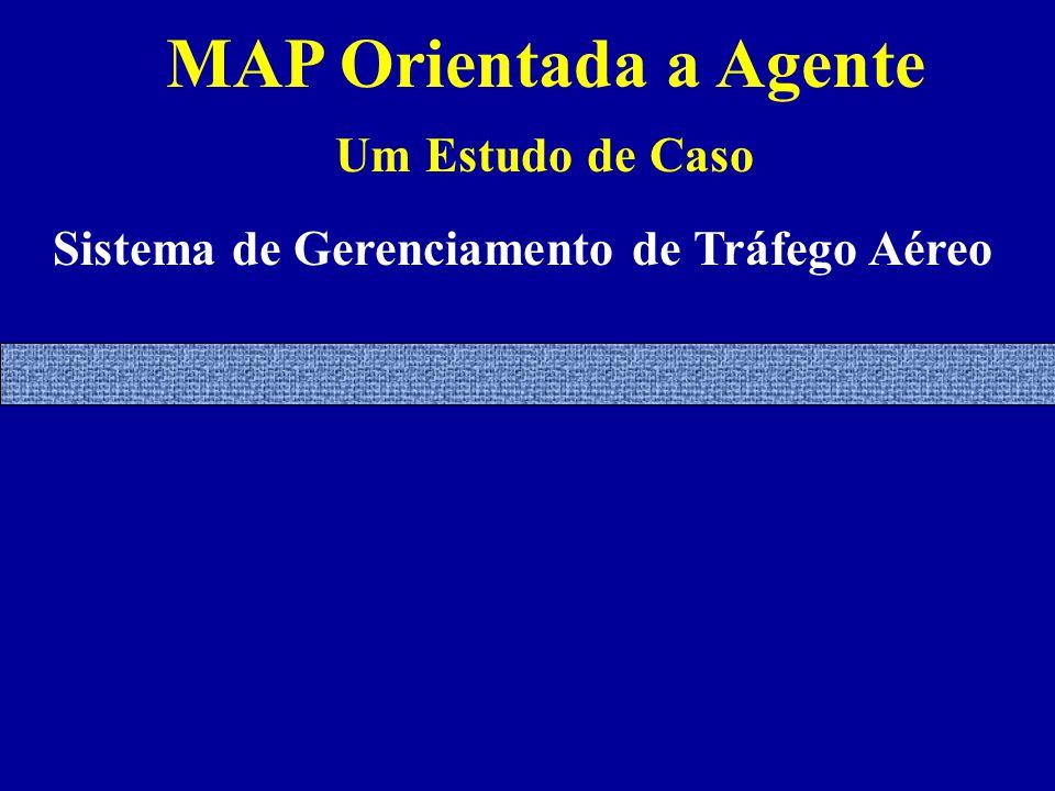 MAP Orientada a Agente Um Estudo de Caso Sistema de Gerenciamento de Tráfego Aéreo