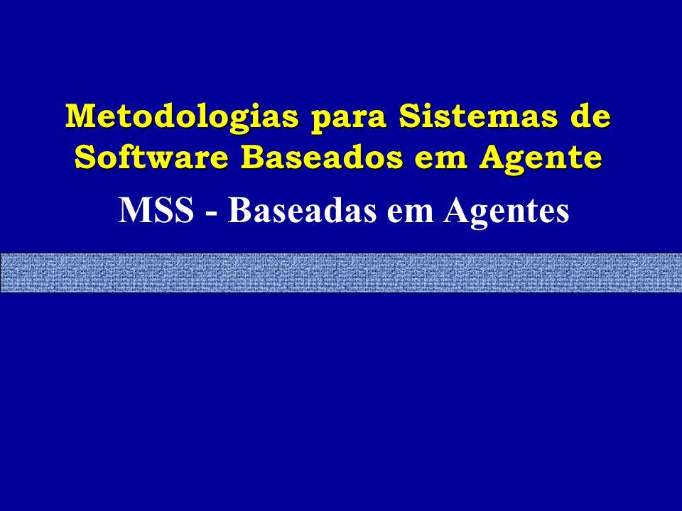 MSS - Baseadas em Agentes Metodologias para Sistemas de Software Baseados em Agente