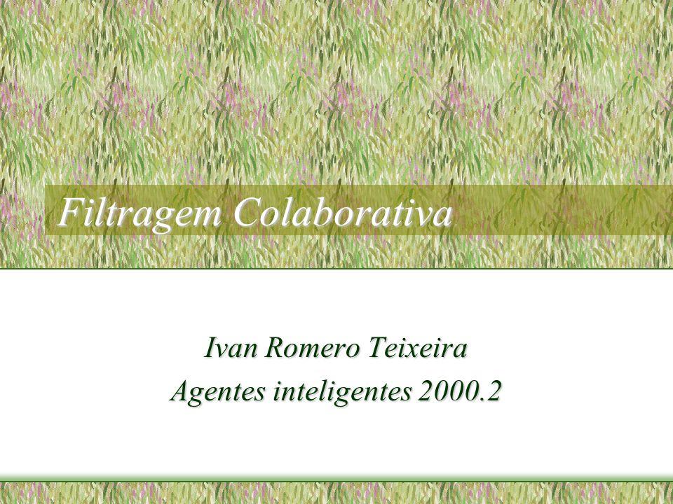 Filtragem Colaborativa Ivan Romero Teixeira Agentes inteligentes 2000.2