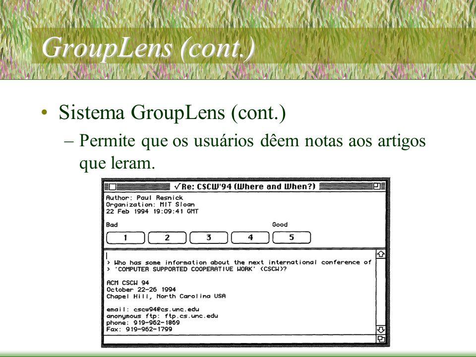 GroupLens (cont.) Sistema GroupLens (cont.) –Permite que os usuários dêem notas aos artigos que leram.