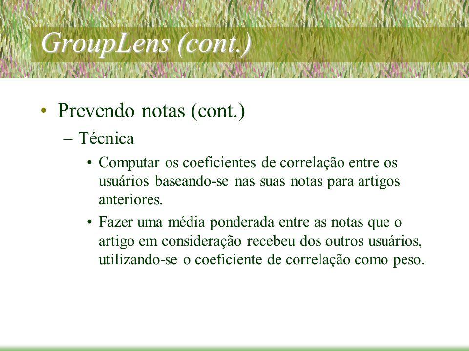 GroupLens (cont.) Prevendo notas (cont.) –Técnica Computar os coeficientes de correlação entre os usuários baseando-se nas suas notas para artigos anteriores.