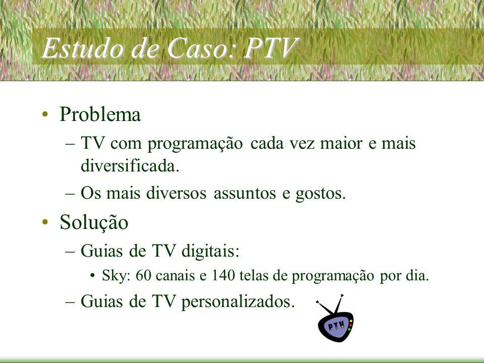 Estudo de Caso: PTV Problema –TV com programação cada vez maior e mais diversificada.