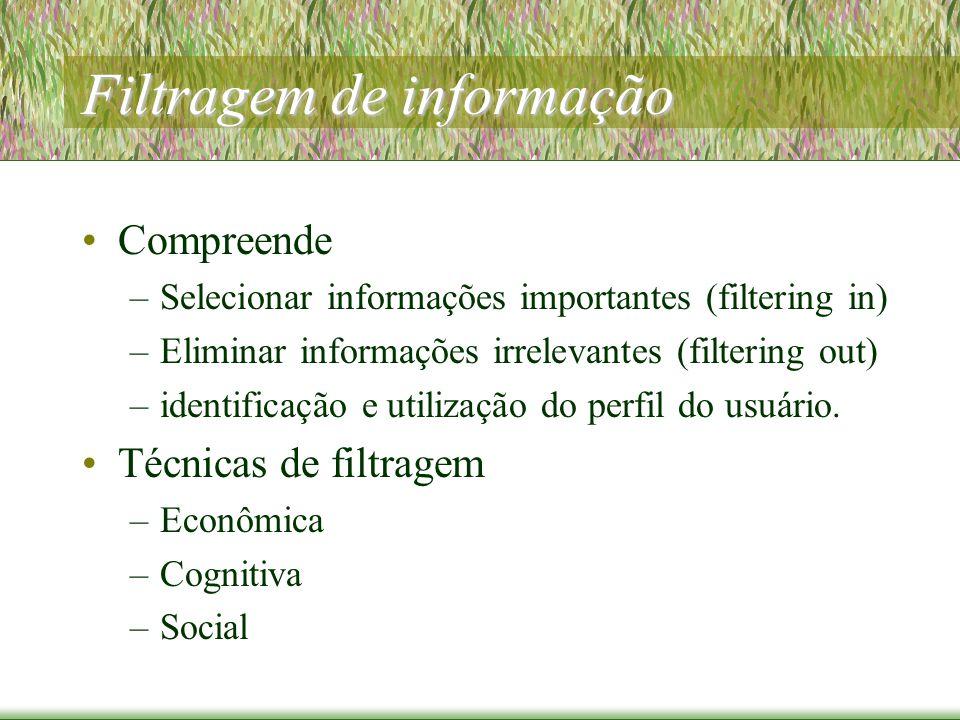 Filtragem de informação Compreende –Selecionar informações importantes (filtering in) –Eliminar informações irrelevantes (filtering out) –identificação e utilização do perfil do usuário.